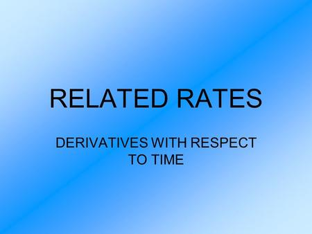 "RELATED RATES DERIVATIVES WITH RESPECT TO TIME. How do you take the derivative with respect to time when ""time"" is not a variable in the equation? Consider."