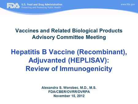 Vaccines and Related Biological Products Advisory Committee Meeting Hepatitis B Vaccine (Recombinant), Adjuvanted (HEPLISAV): Review of Immunogenicity.