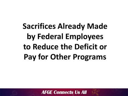 Sacrifices Already Made by Federal Employees to Reduce the Deficit or Pay for Other Programs.