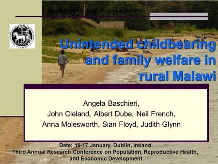 Unintended childbearing and family welfare in rural Malawi Angela Baschieri, John Cleland, Albert Dube, Neil French, Anna Molesworth, Sian Floyd, Judith.
