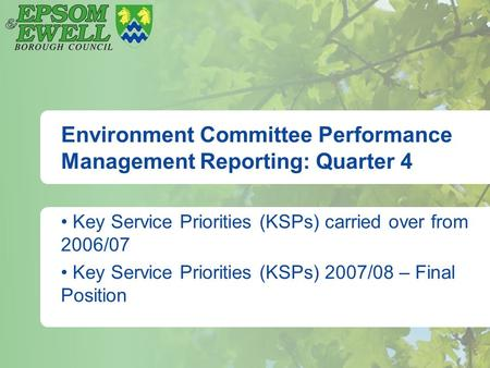 Environment Committee Performance Management Reporting: Quarter 4 Key Service Priorities (KSPs) carried over from 2006/07 Key Service Priorities (KSPs)