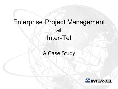 Enterprise Project Management at Inter-Tel A Case Study.
