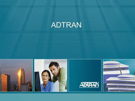ADTRAN. 2 ® Adtran, Inc. 2010 All rights reserved The Company  Strong Stable –Strong Balance Sheet –Over 20 year history of continuous profitability.