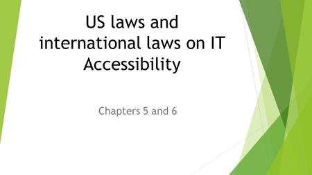 US laws and international laws on IT Accessibility Chapters 5 and 6.