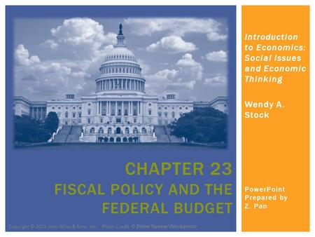 Introduction to Economics: Social Issues and Economic Thinking Wendy A. Stock PowerPoint Prepared by Z. Pan CHAPTER 23 FISCAL POLICY AND THE FEDERAL BUDGET.