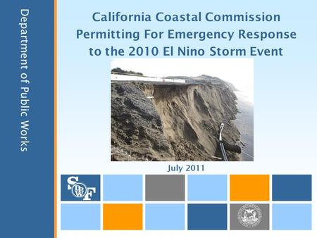 California Coastal Commission Permitting For Emergency Response to the 2010 El Nino Storm Event Department of Public Works July 2011.