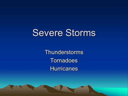Severe Storms ThunderstormsTornadoesHurricanes. What are severe storms? They form under very special conditions They often grow our of another, more common.