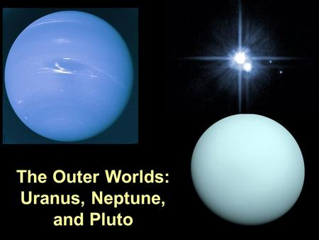 PTYS/ASTR 206Outer Worlds 4/19/07 The Outer Worlds: Uranus, Neptune, and Pluto.