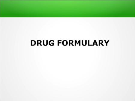 DRUG FORMULARY. Definition A drug formulary is a list of prescription drugs by generic name (often also mentioning brand names) used by medical practitioners.