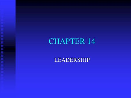 CHAPTER 14 LEADERSHIP. MANAGEMENT IN ACTION: LEADERSHIP n Leadership defined as: u process of influencing individuals and groups u in setting and achieving.