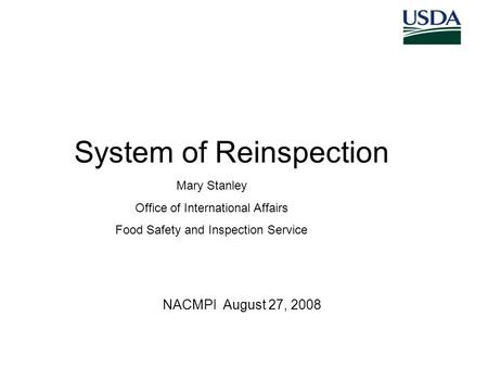 System of Reinspection NACMPI August 27, 2008 Mary Stanley Office of International Affairs Food Safety and Inspection Service.