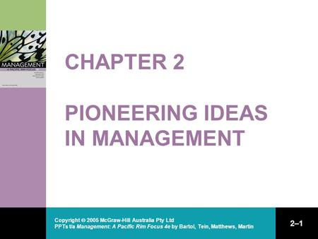 Copyright  2005 McGraw-Hill Australia Pty Ltd PPTs t/a Management: A Pacific Rim Focus 4e by Bartol, Tein, Matthews, Martin 2–1 CHAPTER 2 PIONEERING IDEAS.