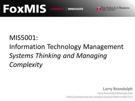 MIS5001: Information Technology Management Systems Thinking and Managing Complexity Larry Brandolph