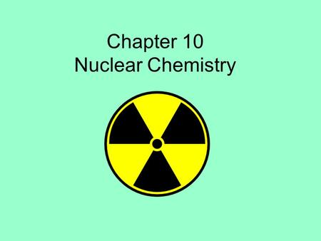 Chapter 10 Nuclear Chemistry. Standards Addressed in this Chapter SPS3. Students will distinguish the characteristics and components of radioactivity.