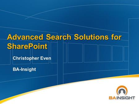 Advanced Search Solutions for SharePoint Christopher Even BA-Insight.