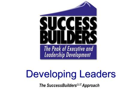 44 Shore Vista Rochester, NY 14612 585-227-0308 www.SuccessBuildersLLC.com Developing Leaders The SuccessBuilders LLC Approach.