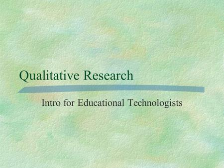 Qualitative Research Intro for Educational Technologists.