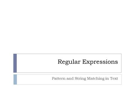 Regular Expressions Pattern and String Matching in Text.
