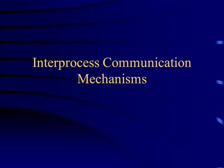 Interprocess Communication Mechanisms. IPC Signals Pipes System V IPC.