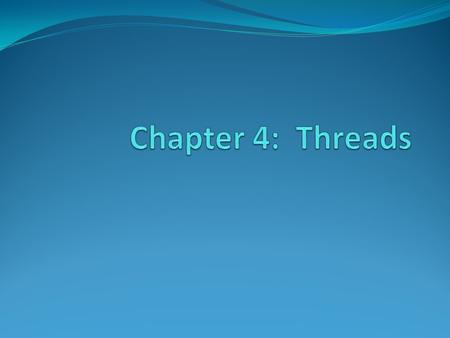Chapter 4: Threads.