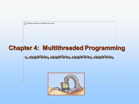 "Chapter 4: Multithreaded Programming. 4.2 Silberschatz, Galvin and Gagne ©2005 Operating System Concepts What is Thread ""Thread is a part of a program."