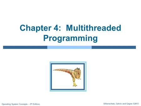 Silberschatz, Galvin and Gagne ©2013 Operating System Concepts – 9 th Edition, Chapter 4: Multithreaded Programming.