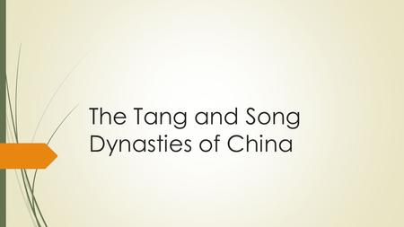 The Tang and Song Dynasties of China. SWBAT  the major political, economic, and cultural developments in Tang and Song China and their impact on Eastern.