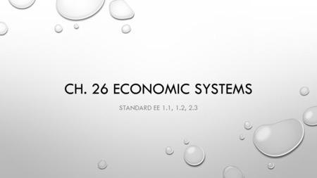 CH. 26 ECONOMIC SYSTEMS STANDARD EE 1.1, 1.2, 2.3.