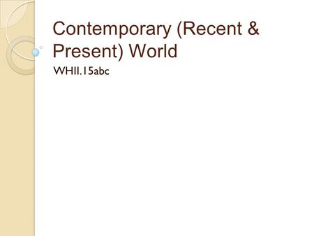 Contemporary (Recent & Present) World WHII.15abc.