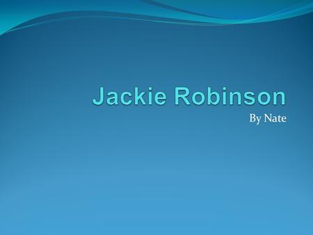 By Nate. Notes Jackie Robinson was the first black person to ever play in the MLB ( Major League Baseball ). Jackie Robinson was born on January 31, 1919.
