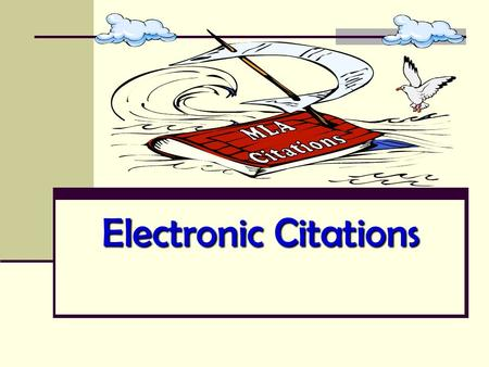 Electronic Citations. Purpose of Citations is to provide readers with away to locate your information for themselves. The purpose of using citations is.