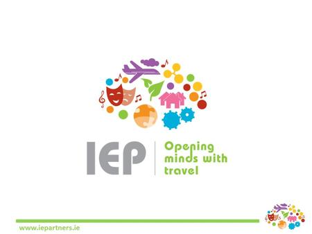 Www.iepartners.ie. Irish Education Partners Educational travel specialists Founded 1989 Established player in the international youth travel market Long.