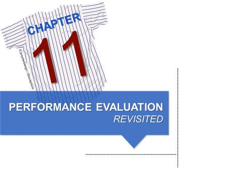 CHAPTER © jsnyderdesign / iStockphoto 11 PERFORMANCE EVALUATION REVISITED.