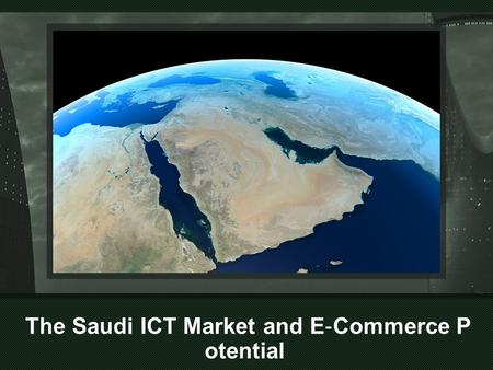 The Saudi ICT Market and E ‐ Commerce P otential.