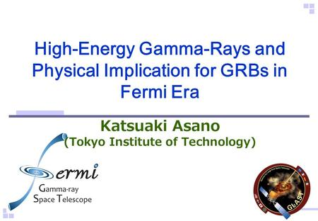 High-Energy Gamma-Rays and Physical Implication for GRBs in Fermi Era Katsuaki Asano (Tokyo Institute of Technology)