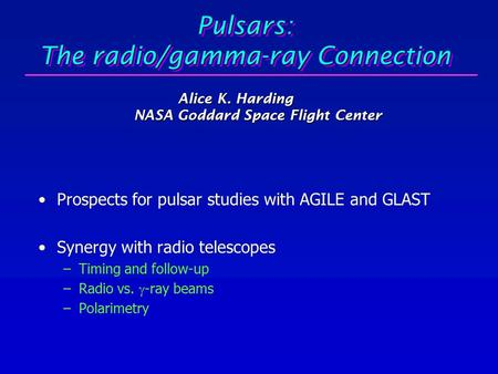 Pulsars: The radio/gamma-ray Connection Prospects for pulsar studies with AGILE and GLAST Synergy with radio telescopes –Timing and follow-up –Radio vs.