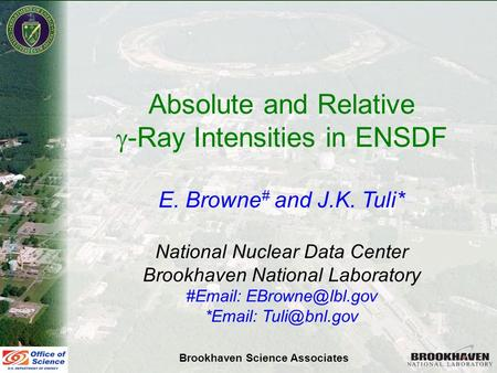 E. Browne & J. Tuli USNDP Annual Meeting November 7-9, 2006 Absolute and Relative  -Ray Intensities in ENSDF E. Browne # and J.K. Tuli* National Nuclear.