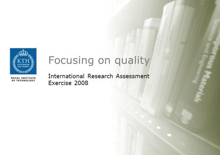 Focusing on quality International Research Assessment Exercise 2008.