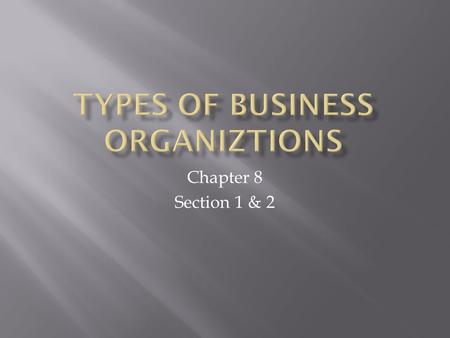 Chapter 8 Section 1 & 2.  Key Concept  Most producers are business organizations, commercial, or industrial enterprise  Why it matters?  Vary in Size.