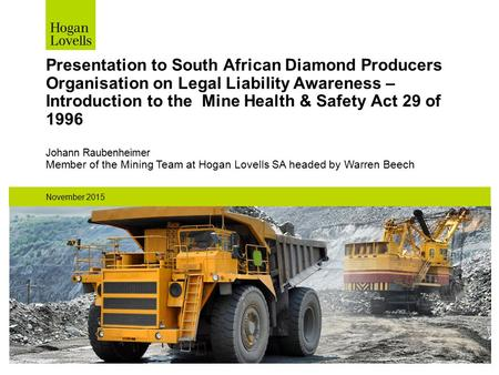 November 2015 Presentation to South African Diamond Producers Organisation on Legal Liability Awareness – Introduction to the Mine Health & Safety Act.