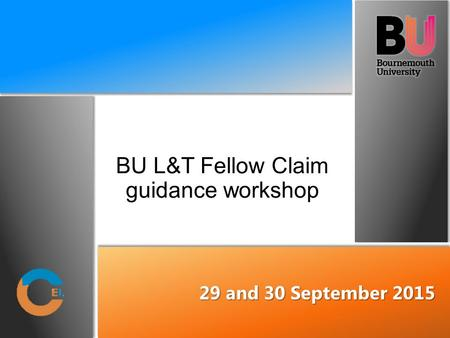 BU L&T Fellow Claim guidance workshop 29 and 30 September 2015.