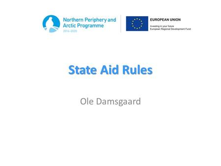 "State Aid Rules Ole Damsgaard. What is state aid? ""Any aid granted by a Member State…which distorts competition by favouring certain undertakings or the."