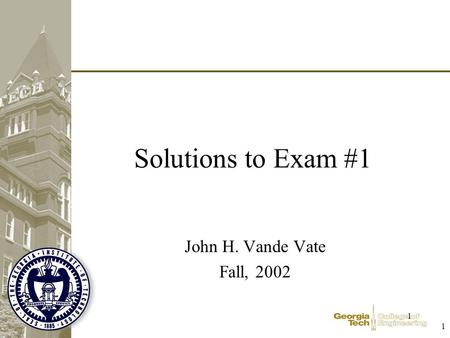 1 1 Solutions to Exam #1 John H. Vande Vate Fall, 2002.