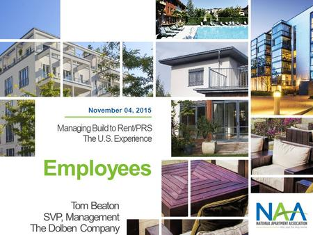 Employees Tom Beaton SVP, Management The Dolben Company November 04, 2015 Managing Build to Rent/PRS The U.S. Experience.