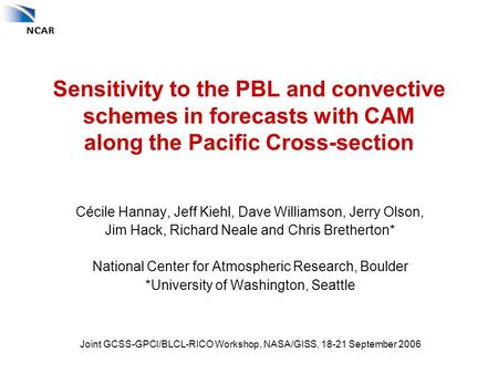 Sensitivity to the PBL and convective schemes in forecasts with CAM along the Pacific Cross-section Cécile Hannay, Jeff Kiehl, Dave Williamson, Jerry Olson,