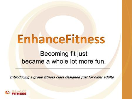 Becoming fit just became a whole lot more fun. Introducing a group fitness class designed just for older adults.