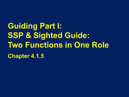 Guiding Part I: SSP & Sighted Guide: Two Functions in One Role Chapter 4.1.5.