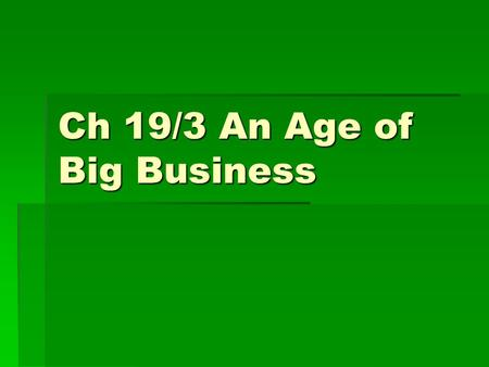 Ch 19/3 An Age of Big Business. Corporations-  A corporation is a company that sells shares or stock, of it's business to the public. * Can anyone name.