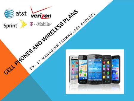 CELL PHONES AND WIRELESS PLANS CH. 17 MANAGING TECHNOLOGY CHOICES.