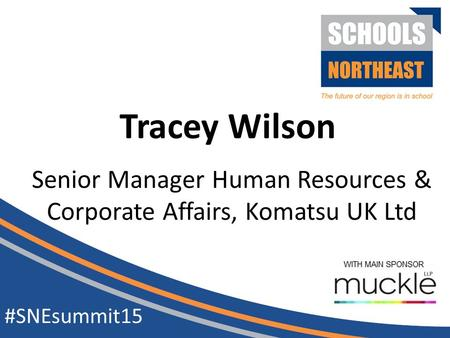 Senior Manager Human Resources & Corporate Affairs, Komatsu UK Ltd #SNEsummit15 Tracey Wilson.